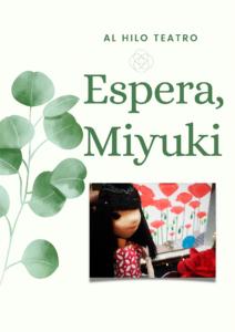 Espera, Miyuki @ Ea! Teatro