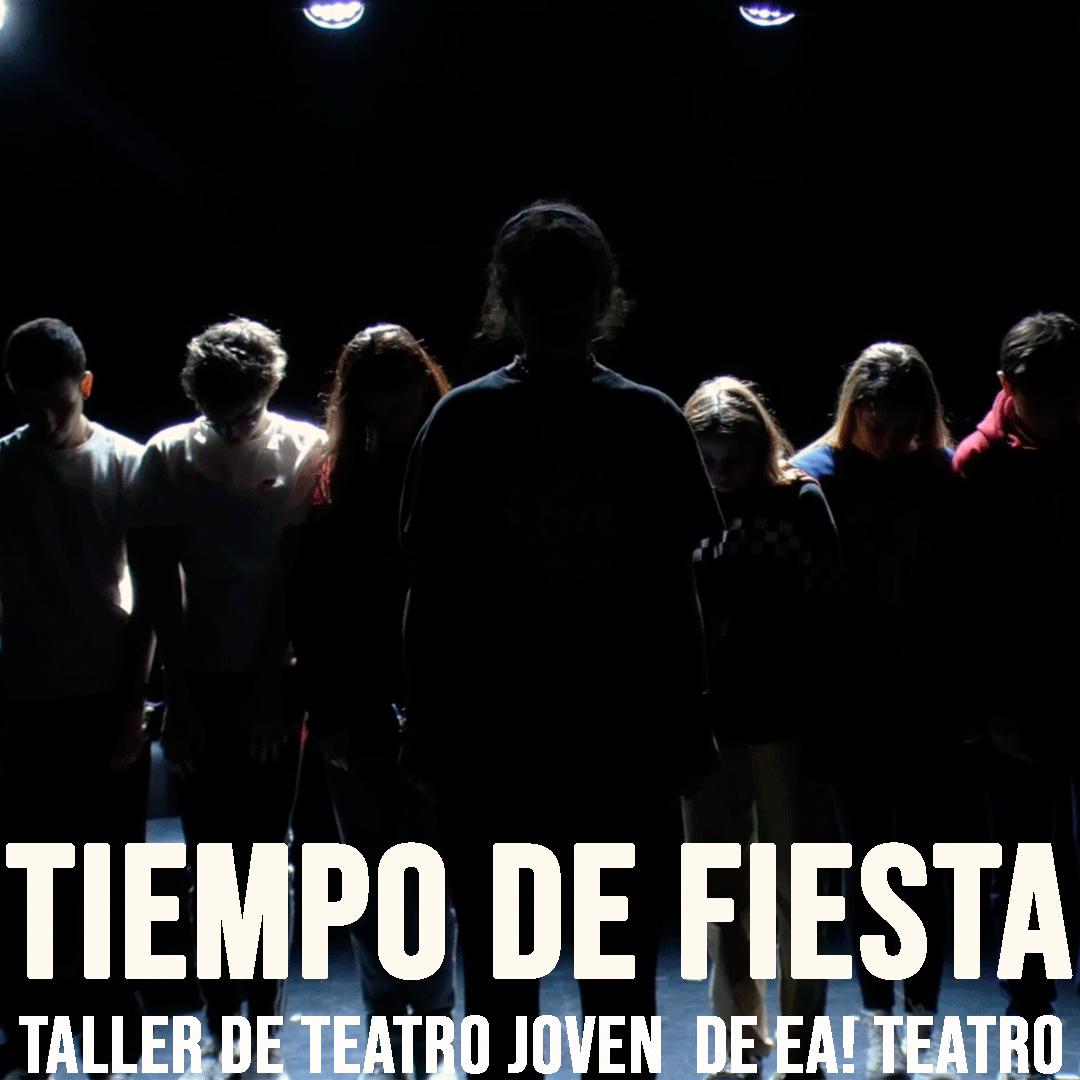 Tiempo de Fiesta – Taller de Teatro Joven de Ea! Teatro